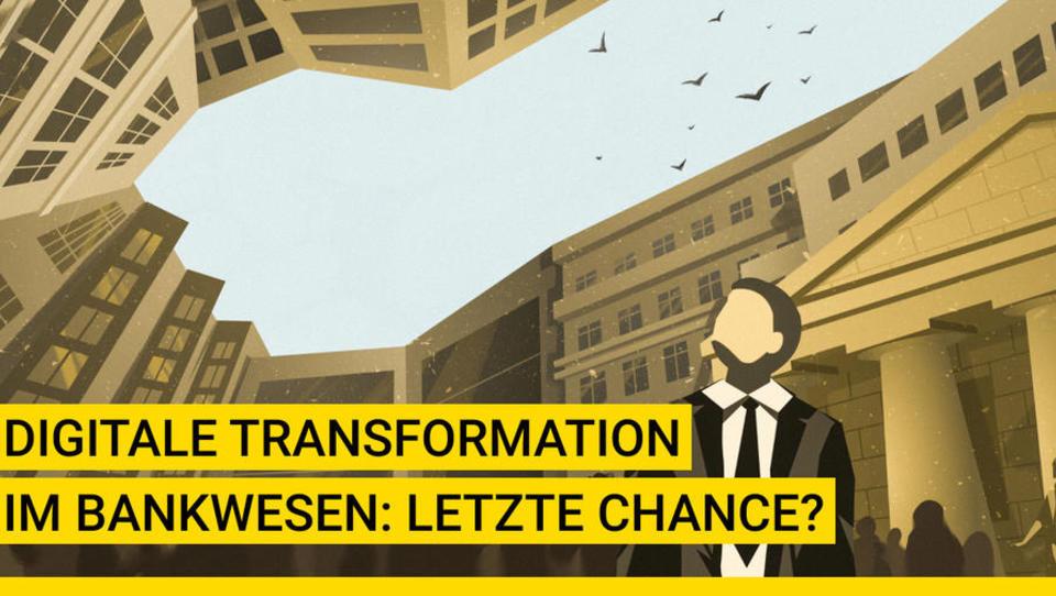 Digitale Transformation im Bankwesen: Letzte Chance?